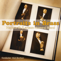 PORTRAITS IN BRASS - 4 INTERNATIONAL SOLOISTS WITH  HEPWORTH (LANSON HOMES) BAND - 2007 - £4.50 + £1.50 P/P