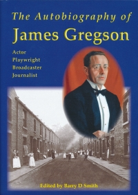 The Autobiography of James Gregson - Actor, Playwright, Broadcaster & Journalist